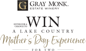 Enter for a chance to win a Lake Country Mother's Day Experience for two from Gray Monk Estate Winery.