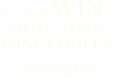 Enter for a chance to win a deluxe dual zone wine cooler from Red Rooster.